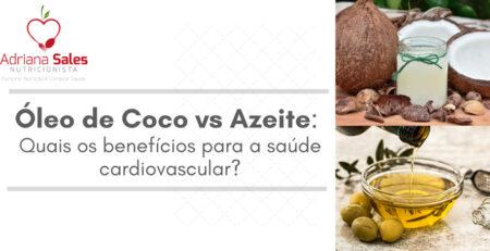 Azeite vs Óleo Coco | Adriana Sales Nutricionista